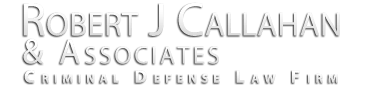 Chicago Criminal Defense Attorneys | 312-796-8330 | Robert J. Callahan and Associates